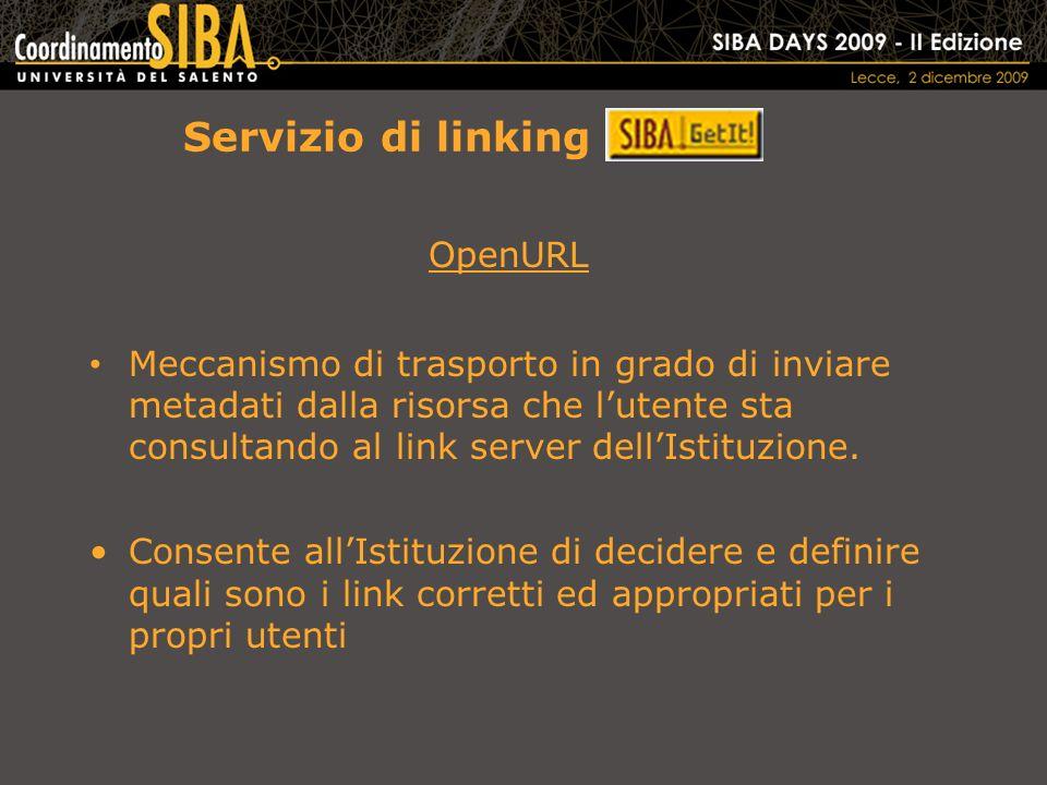 Servizio di linking OpenURL Meccanismo di trasporto in grado di inviare metadati dalla risorsa che lutente sta consultando al link server dellIstituzione.