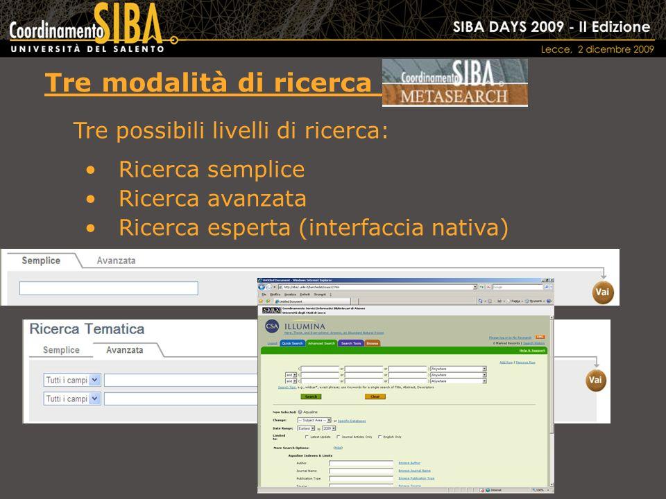 Ricerca semplice Ricerca avanzata Ricerca esperta (interfaccia nativa) Tre possibili livelli di ricerca: Tre modalità di ricerca in