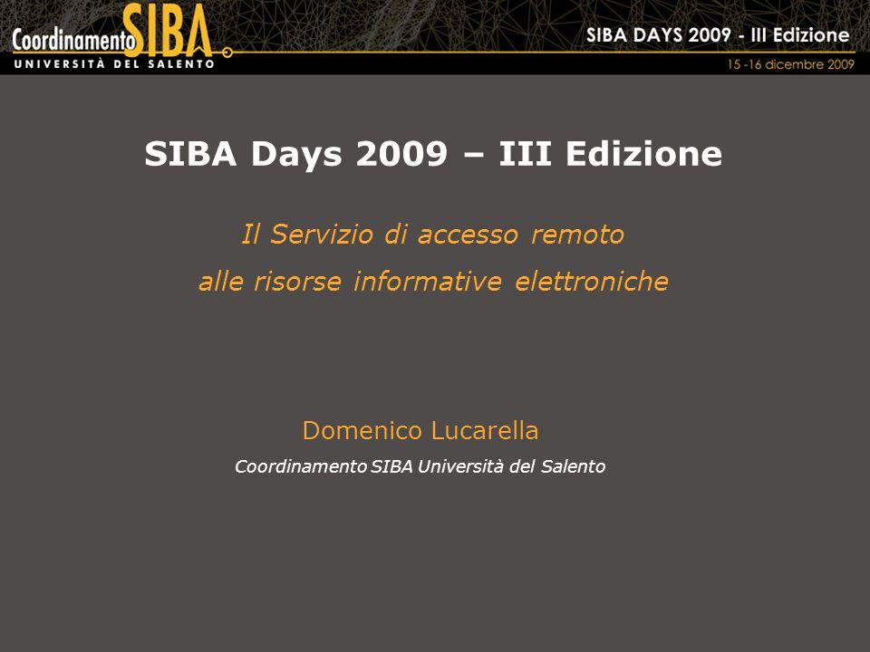 SIBA Days 2009 – III Edizione Il Servizio di accesso remoto alle risorse informative elettroniche Domenico Lucarella Coordinamento SIBA Università del Salento