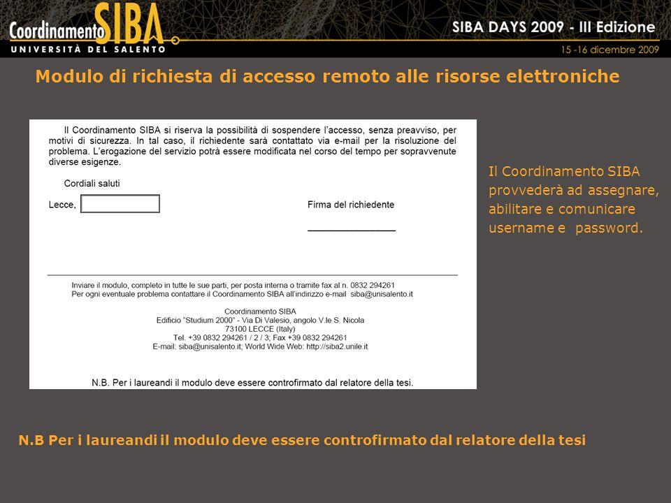 Il Coordinamento SIBA provvederà ad assegnare, abilitare e comunicare username e password. Modulo di richiesta di accesso remoto alle risorse elettron
