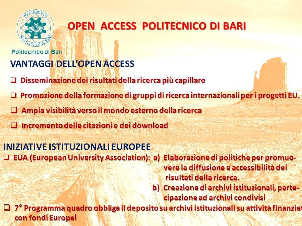 OPEN ACCESS POLITECNICO DI BARI Politecnico di Bari VANTAGGI DELLOPEN ACCESS Disseminazione dei risultati della ricerca più capillare Promozione della formazione di gruppi di ricerca internazionali per i progetti EU.
