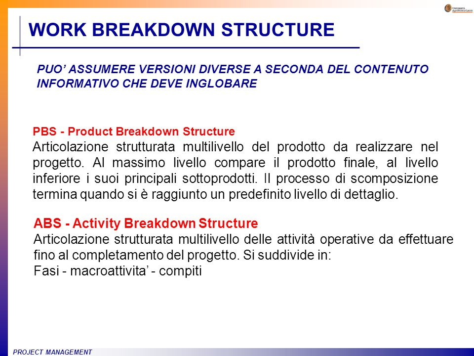 PROJECT MANAGEMENT PBS - Product Breakdown Structure Articolazione strutturata multilivello del prodotto da realizzare nel progetto. Al massimo livell