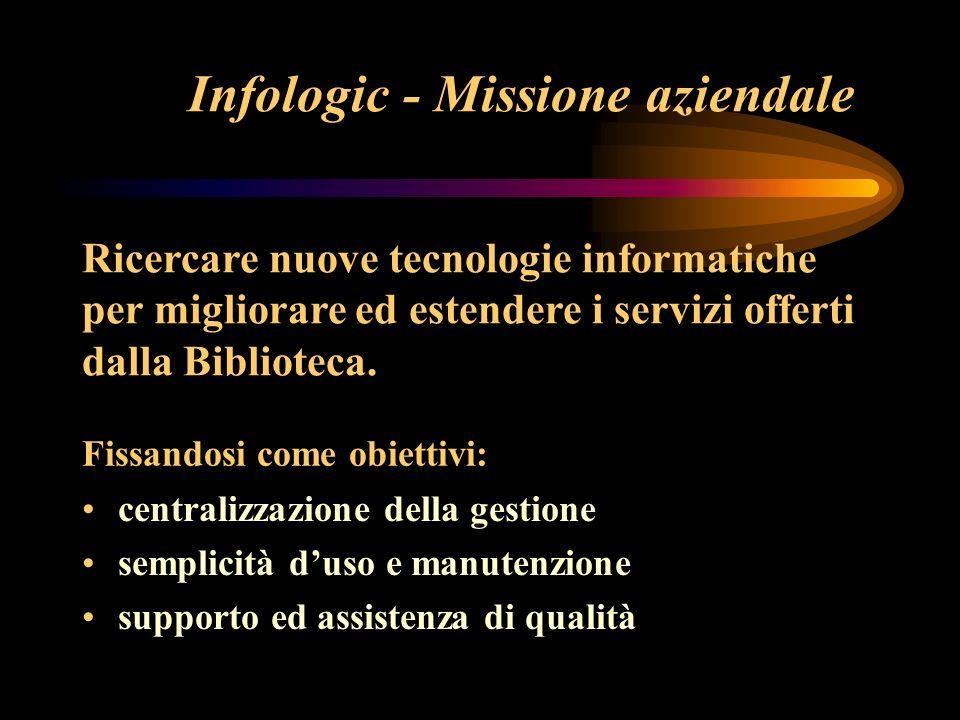 Infologic - Missione aziendale Ricercare nuove tecnologie informatiche per migliorare ed estendere i servizi offerti dalla Biblioteca.