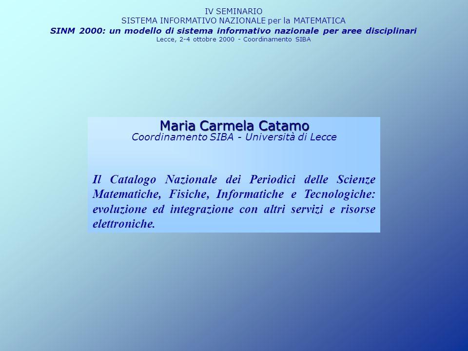 Catalogo Nazionale dei Periodici delle Scienze Matematiche, Fisiche, Informatiche e Tecnologiche IV SEMINARIO SISTEMA INFORMATIVO NAZIONALE per la MATEMATICA SINM 2000: un modello di sistema informativo nazionale per aree disciplinari Lecce, 2-4 ottobre 2000 - Coordinamento SIBA Repertoriocatalografico periodici elettronici Banche dati ERL-WebSpirs ZMATHDatabase