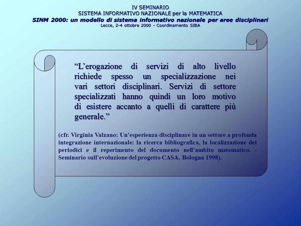 IV SEMINARIO SISTEMA INFORMATIVO NAZIONALE per la MATEMATICA SINM 2000: un modello di sistema informativo nazionale per aree disciplinari Lecce, 2-4 ottobre 2000 - Coordinamento SIBA http://siba2.unile.it/sinm