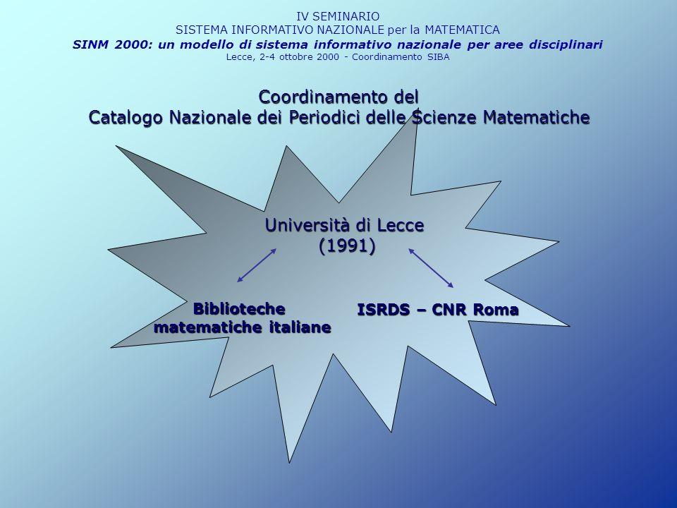 IV SEMINARIO SISTEMA INFORMATIVO NAZIONALE per la MATEMATICA SINM 2000: un modello di sistema informativo nazionale per aree disciplinari Lecce, 2-4 ottobre 2000 - Coordinamento SIBA ACNP (Archivio Collettivo Nazionale Pubblicazioni Periodiche) ISRDS-CNR Roma Catalogo Nazionale dei Periodici delle Scienze Matematiche Università di Lecce - Export dei dati - Rielaborazione - Import in un applicativo sviluppato ad hoc nel sistema CDS-ISIS dal Coord.