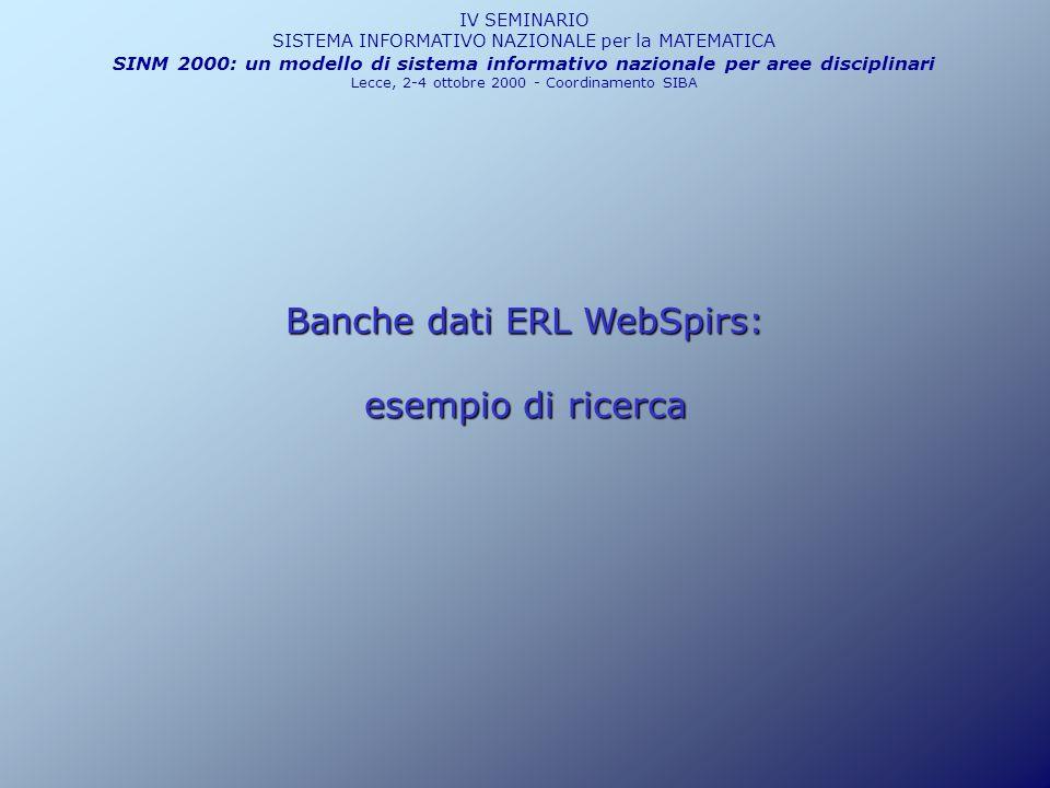 Banche dati ERL WebSpirs: esempio di ricerca IV SEMINARIO SISTEMA INFORMATIVO NAZIONALE per la MATEMATICA SINM 2000: un modello di sistema informativo nazionale per aree disciplinari Lecce, 2-4 ottobre 2000 - Coordinamento SIBA