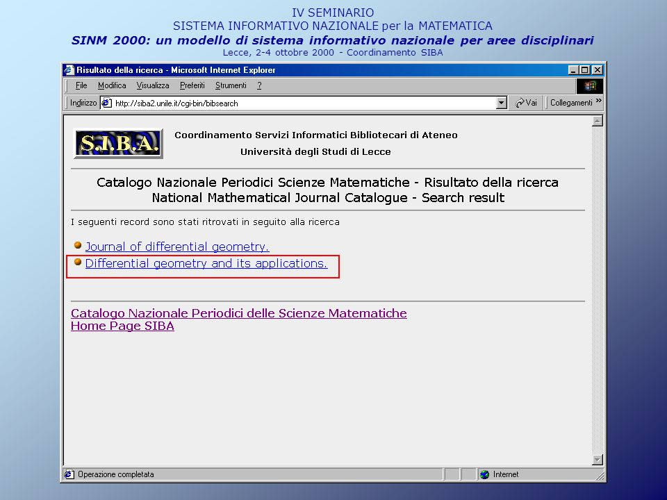 Zentralblatt MATH Database: esempio di ricerca IV SEMINARIO SISTEMA INFORMATIVO NAZIONALE per la MATEMATICA SINM 2000: un modello di sistema informativo nazionale per aree disciplinari Lecce, 2-4 ottobre 2000 - Coordinamento SIBA