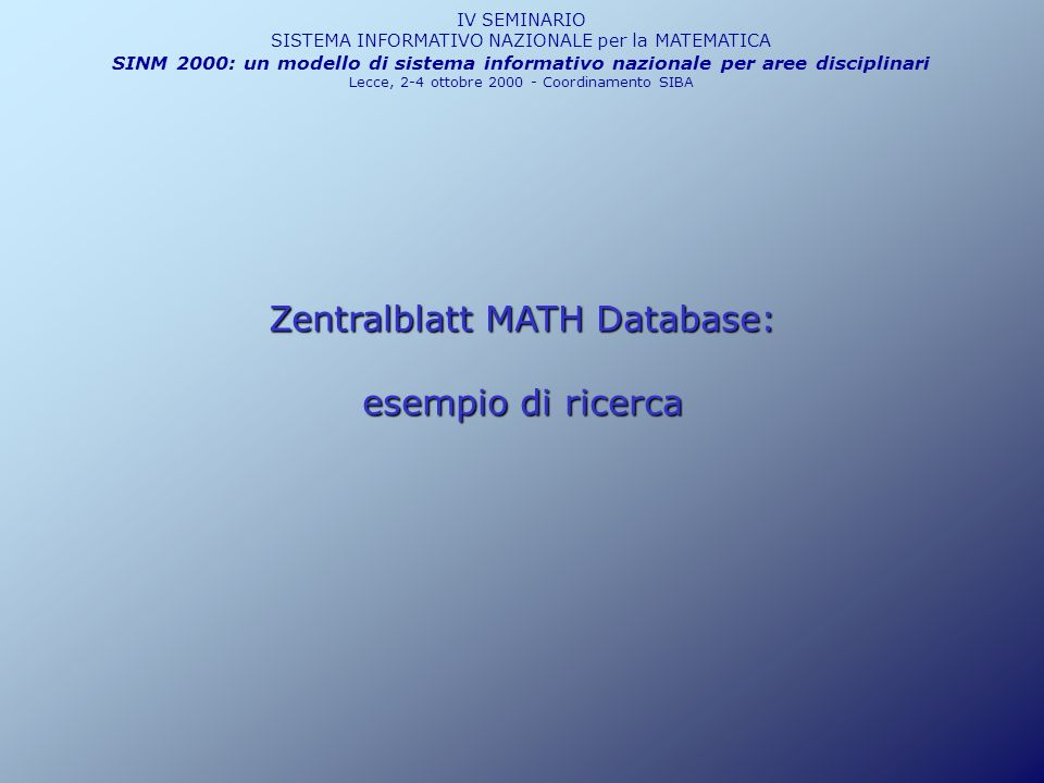 Zentralblatt MATH Database: esempio di ricerca IV SEMINARIO SISTEMA INFORMATIVO NAZIONALE per la MATEMATICA SINM 2000: un modello di sistema informati