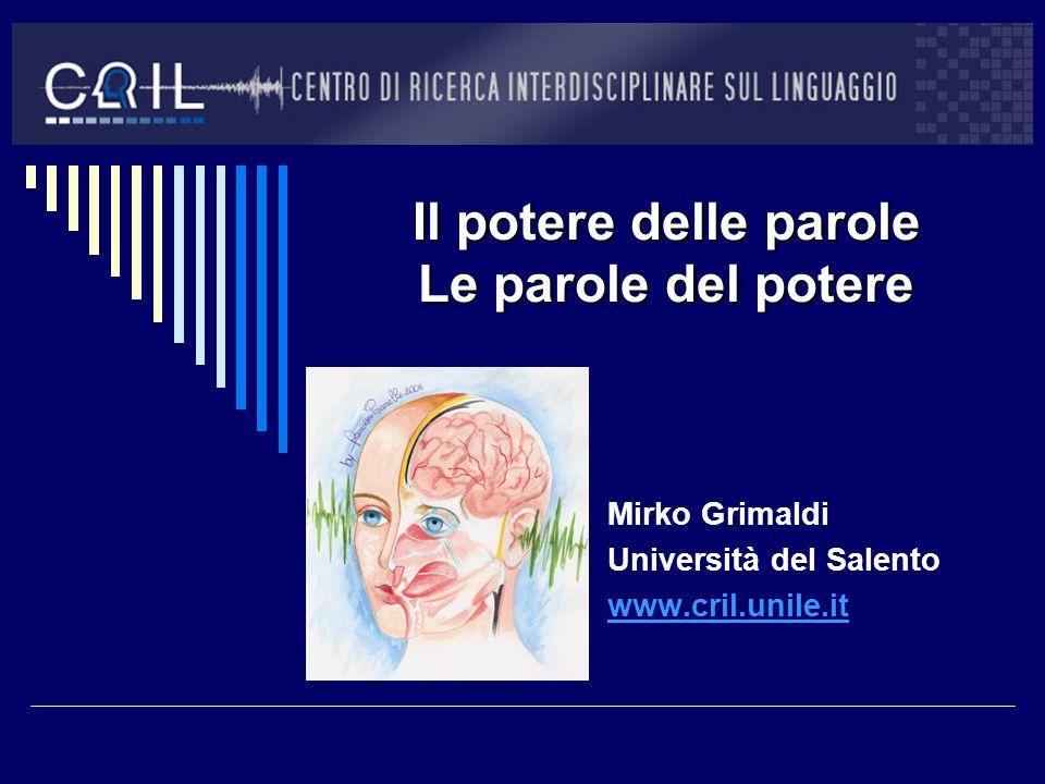Il potere delle parole Le parole del potere Mirko Grimaldi Università del Salento www.cril.unile.it