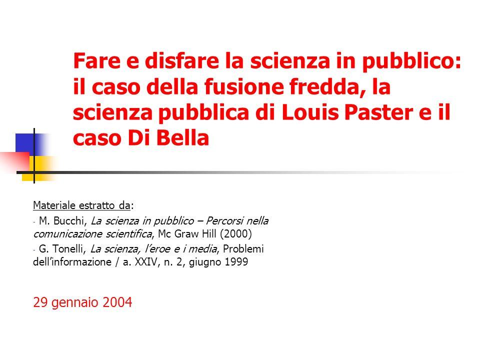 Fare e disfare la scienza in pubblico: il caso della fusione fredda, la scienza pubblica di Louis Paster e il caso Di Bella Materiale estratto da: - M