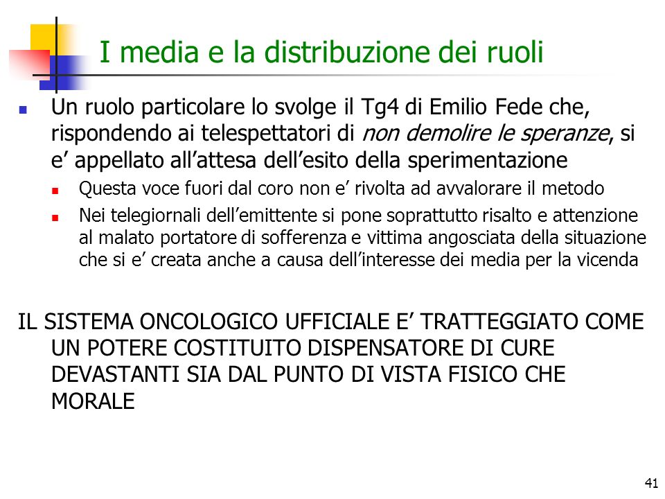 41 I media e la distribuzione dei ruoli Un ruolo particolare lo svolge il Tg4 di Emilio Fede che, rispondendo ai telespettatori di non demolire le spe