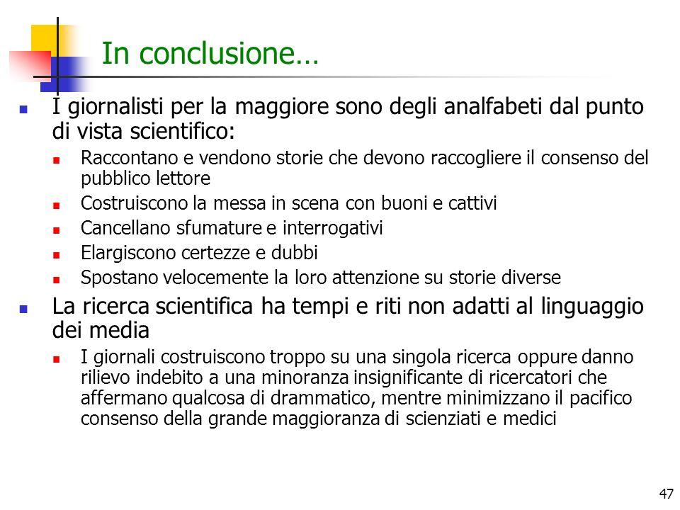 47 In conclusione… I giornalisti per la maggiore sono degli analfabeti dal punto di vista scientifico: Raccontano e vendono storie che devono raccogli