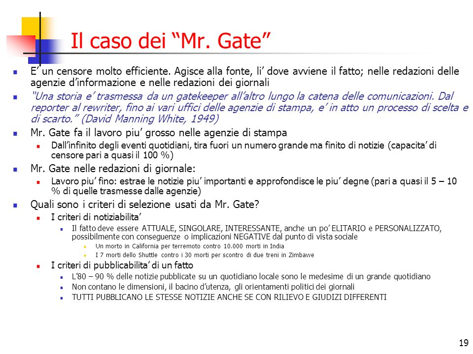 19 Il caso dei Mr. Gate E un censore molto efficiente. Agisce alla fonte, li dove avviene il fatto; nelle redazioni delle agenzie dinformazione e nell