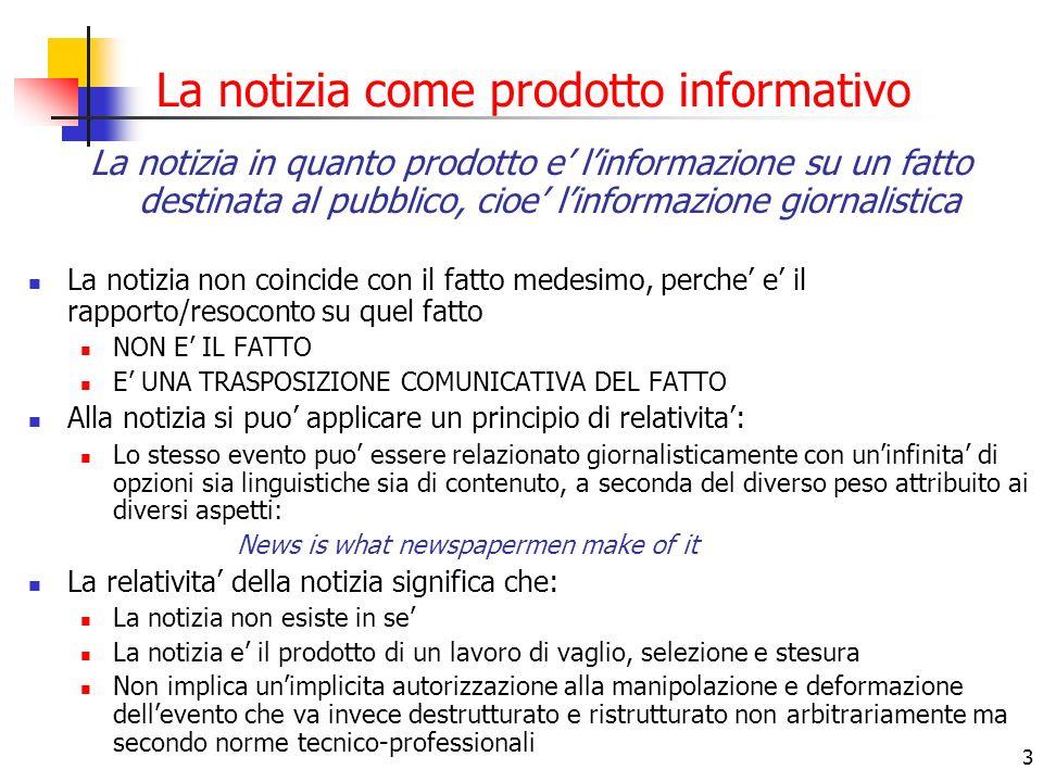 3 La notizia come prodotto informativo La notizia in quanto prodotto e linformazione su un fatto destinata al pubblico, cioe linformazione giornalisti
