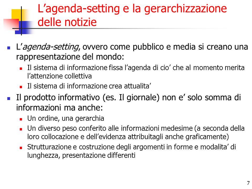 7 Lagenda-setting e la gerarchizzazione delle notizie Lagenda-setting, ovvero come pubblico e media si creano una rappresentazione del mondo: Il siste