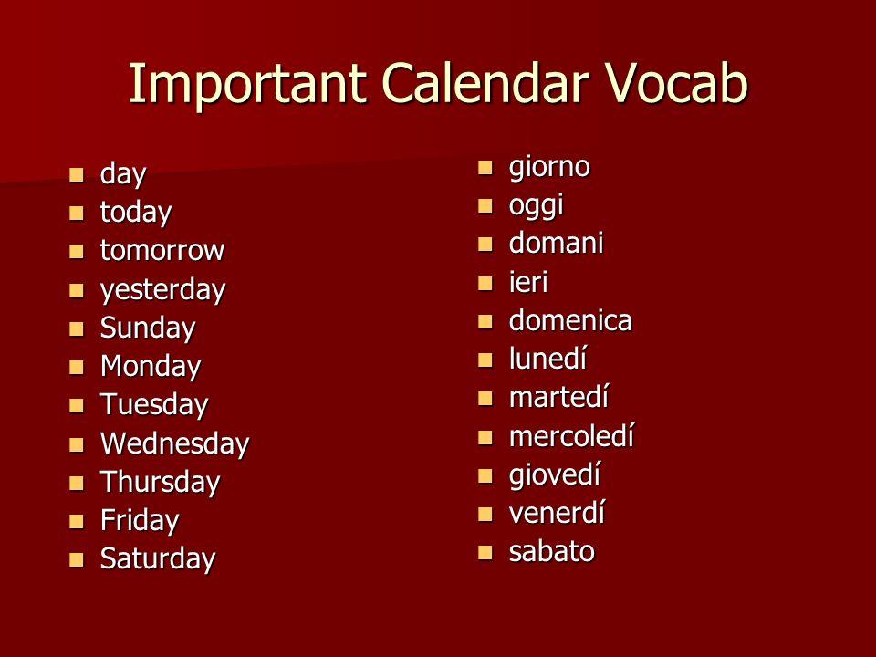 Important Calendar Vocab giorno giorno oggi oggi domani domani ieri ieri domenica domenica lunedí lunedí martedí martedí mercoledí mercoledí giovedí g