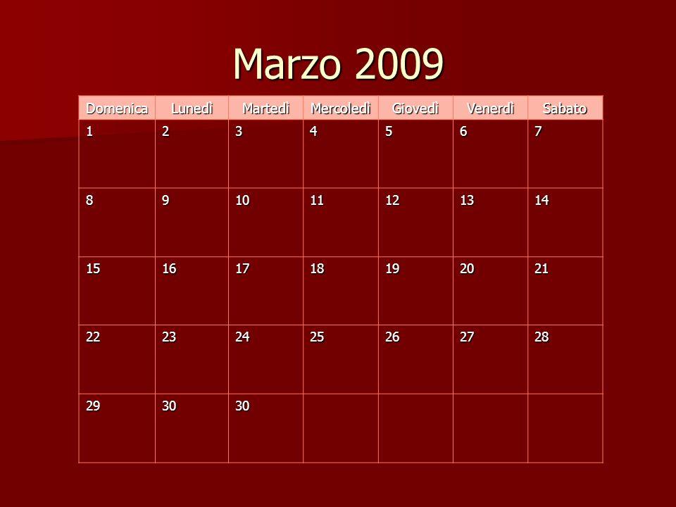 Marzo 2009 Domenica Lunedì Martedì Mercoledì Giovedì Venerdì Sabato 1234567 891011121314 15161718192021 22232425262728 293030