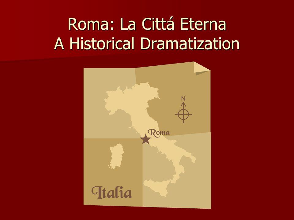 Roma: La Cittá Eterna A Historical Dramatization
