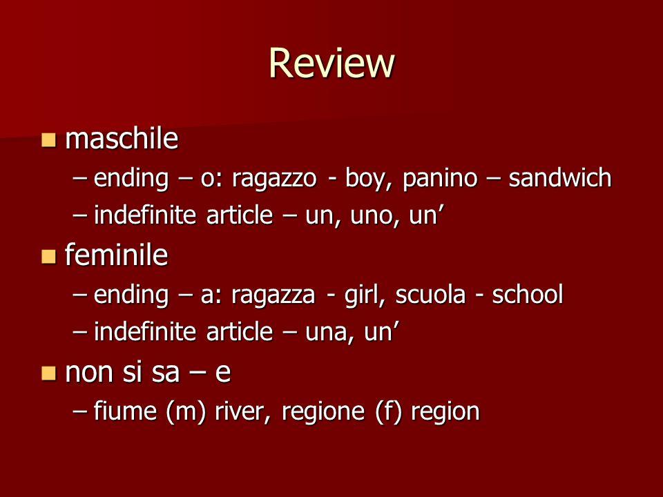 Review maschile maschile –ending – o: ragazzo - boy, panino – sandwich –indefinite article – un, uno, un feminile feminile –ending – a: ragazza - girl