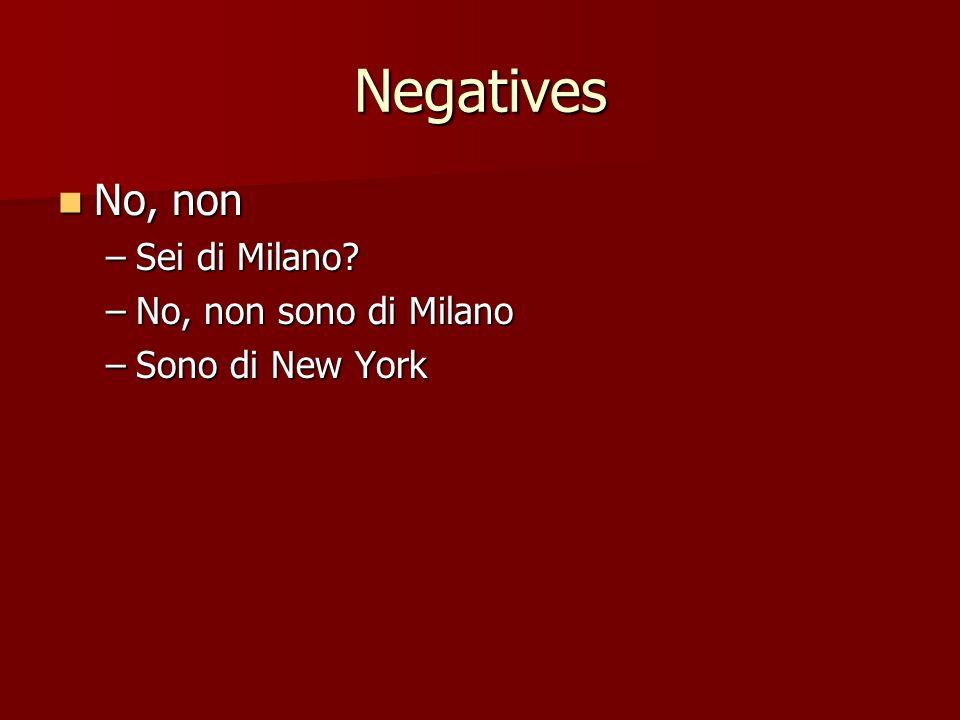 Negatives No, non No, non –Sei di Milano? –No, non sono di Milano –Sono di New York