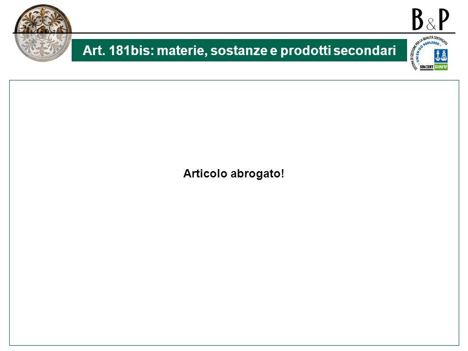 Art. 181bis: materie, sostanze e prodotti secondari Articolo abrogato!