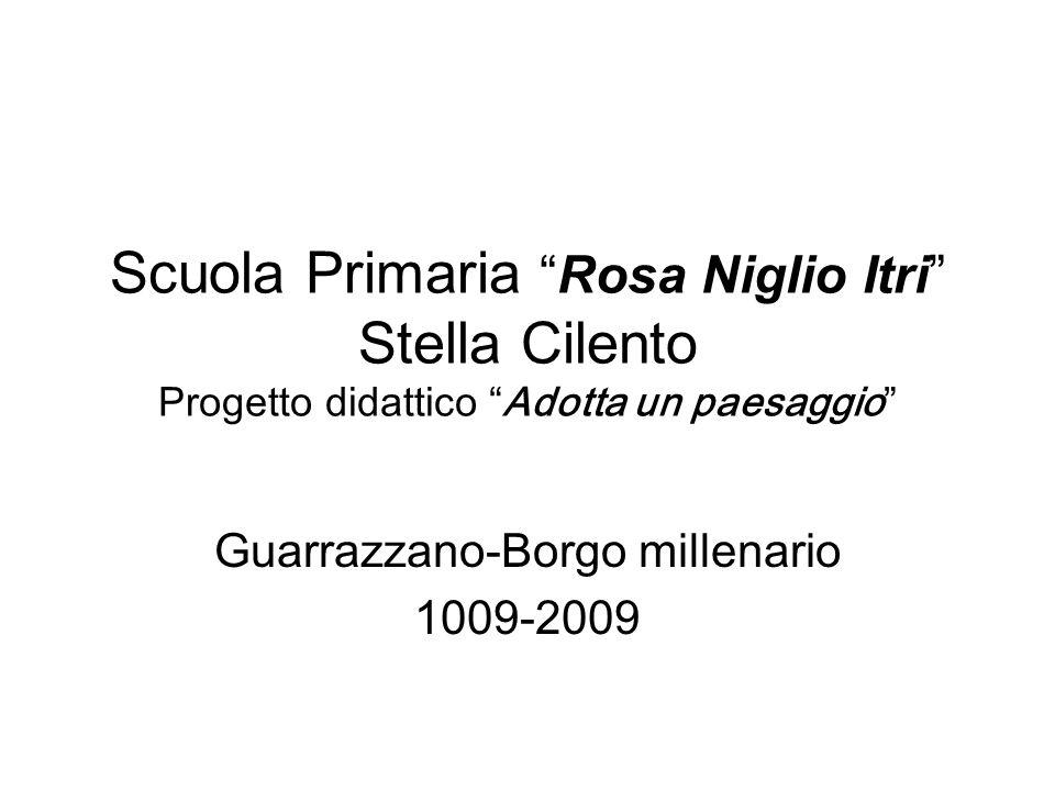 Scuola PrimariaRosa Niglio Itri Stella Cilento Progetto didattico Adotta un paesaggio Guarrazzano-Borgo millenario 1009-2009