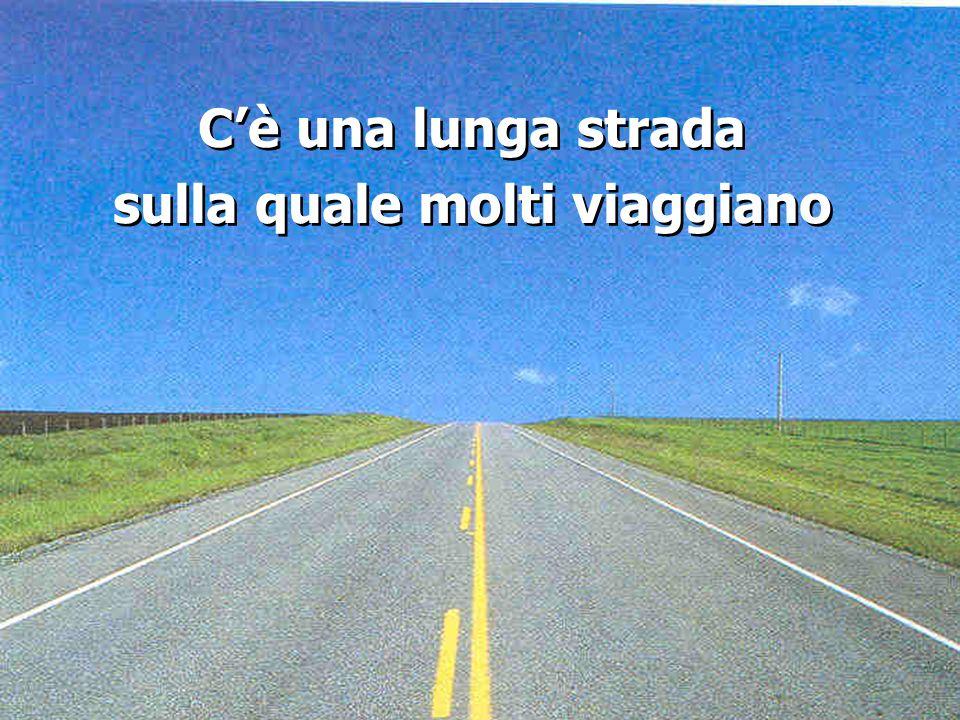 Cè una lunga strada sulla quale molti viaggiano Cè una lunga strada sulla quale molti viaggiano