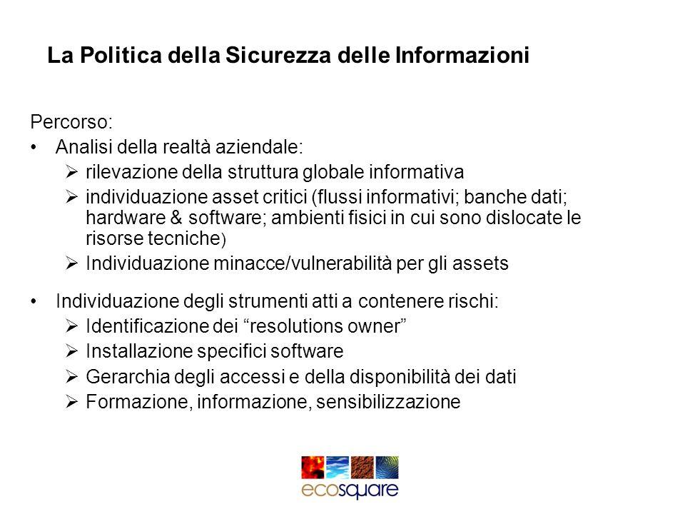 La Politica della Sicurezza delle Informazioni Percorso: Analisi della realtà aziendale: rilevazione della struttura globale informativa individuazion