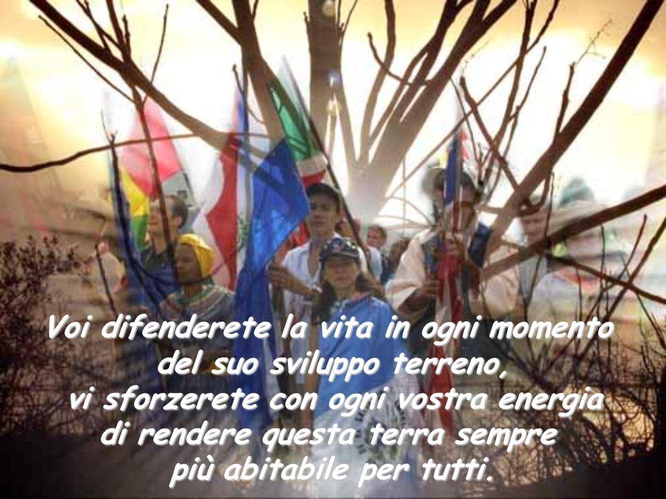 Voi difenderete la vita in ogni momento del suo sviluppo terreno, vi sforzerete con ogni vostra energia di rendere questa terra sempre più abitabile p