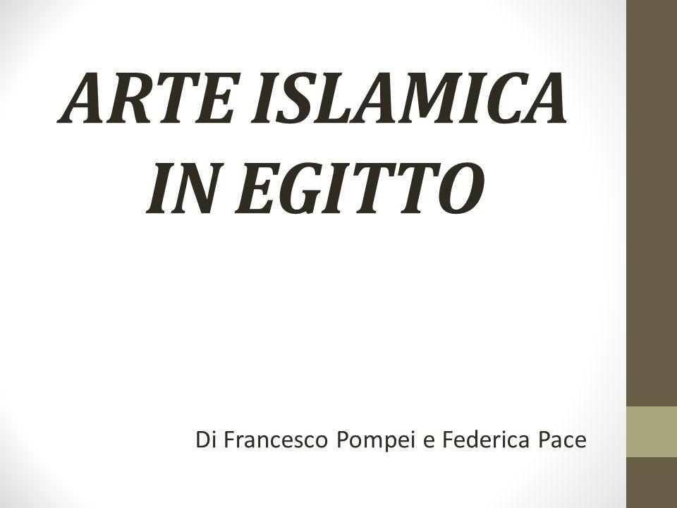 ARTE ISLAMICA IN EGITTO Di Francesco Pompei e Federica Pace