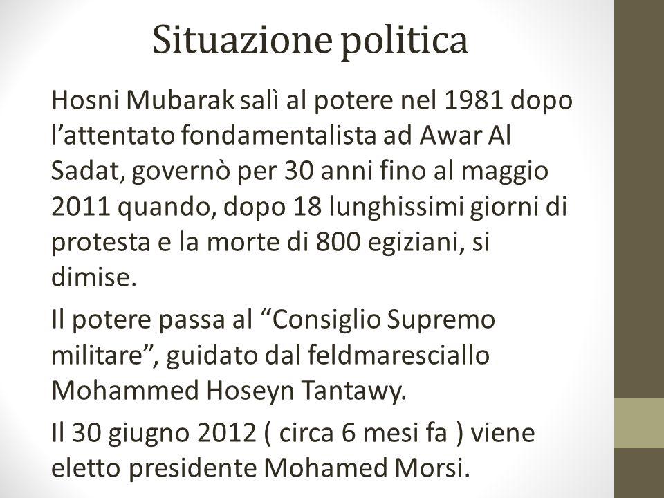 Situazione politica Hosni Mubarak salì al potere nel 1981 dopo lattentato fondamentalista ad Awar Al Sadat, governò per 30 anni fino al maggio 2011 qu