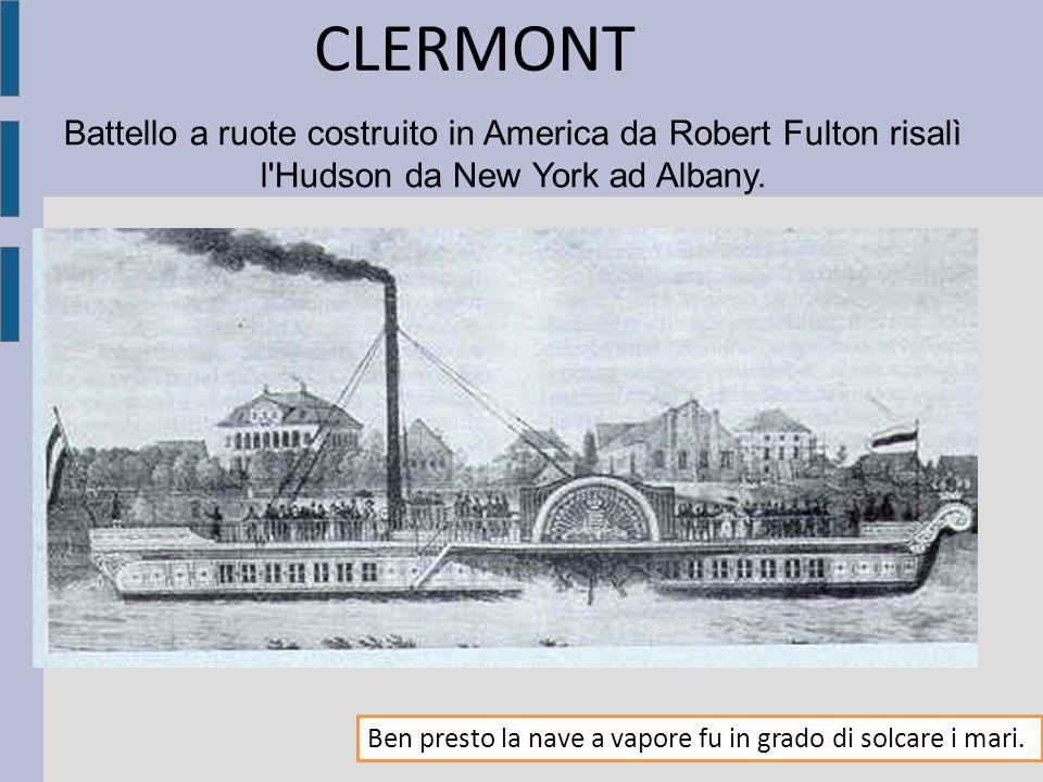 CLERMONT Battello a ruote costruito in America da Robert Fulton risalì l Hudson da New York ad Albany.