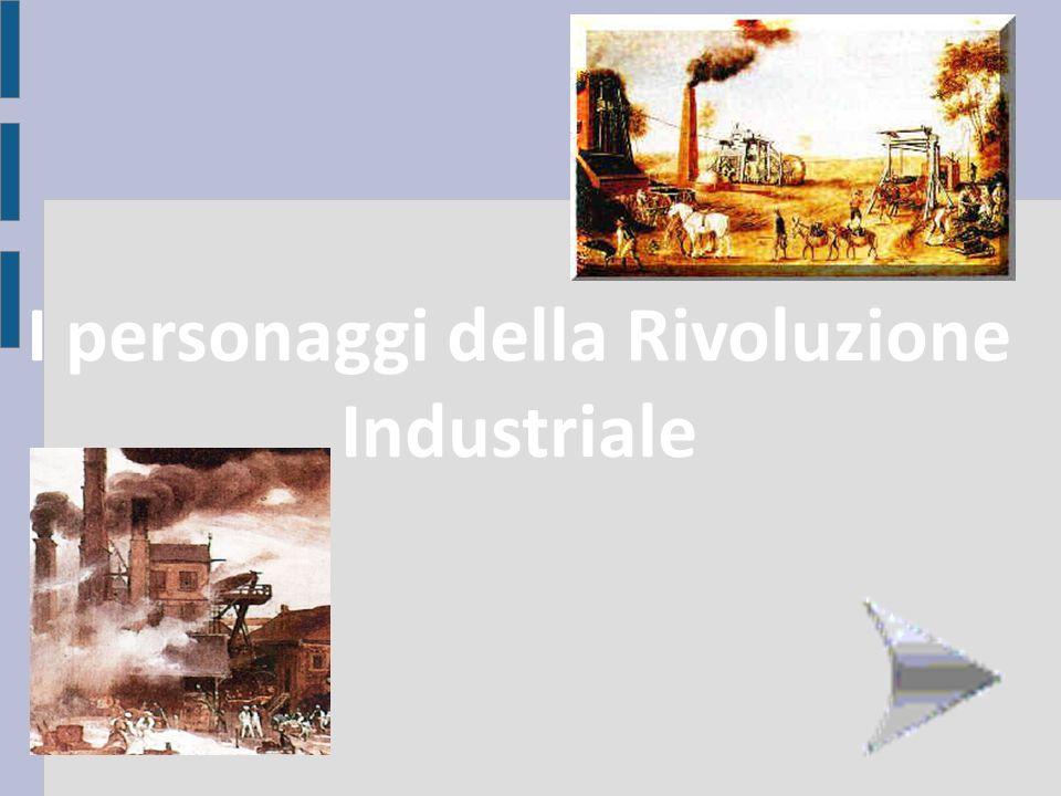 I personaggi della Rivoluzione Industriale