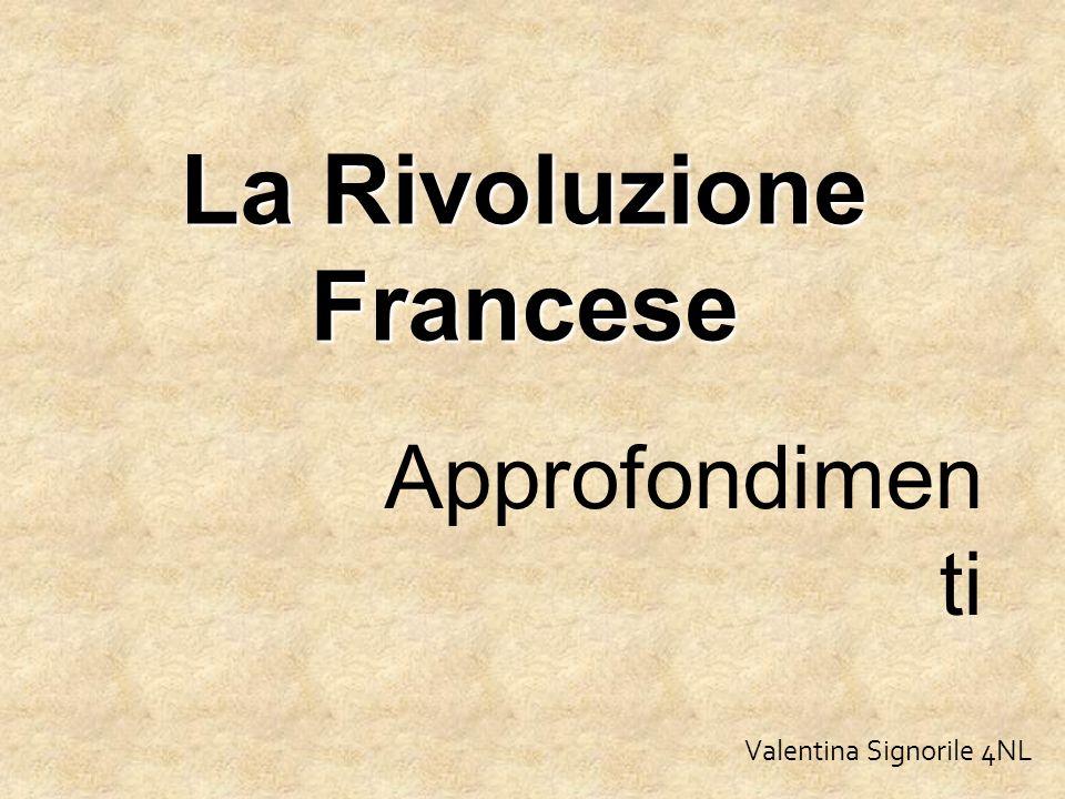 La Rivoluzione Francese Approfondimen ti Valentina Signorile 4NL