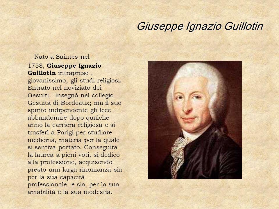Giuseppe Ignazio Guillotin Nato a Saintes nel 1738, Giuseppe Ignazio Guillotin intraprese, giovanissimo, gli studi religiosi. Entrato nel noviziato de
