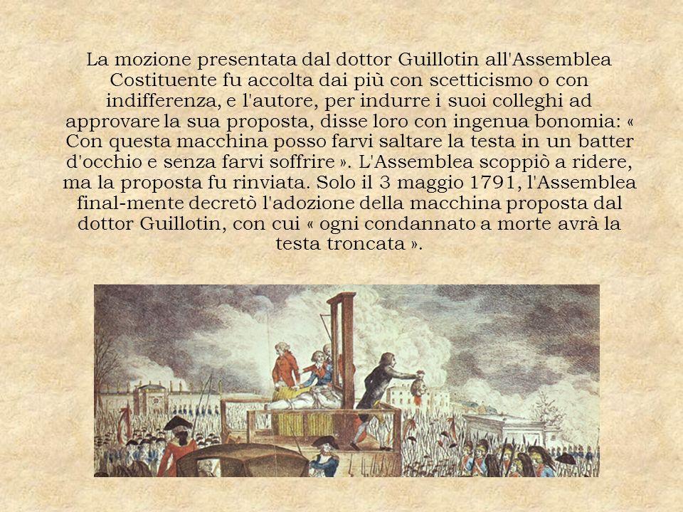 La mozione presentata dal dottor Guillotin all'Assemblea Costituente fu accolta dai più con scetticismo o con indifferenza, e l'autore, per indurre i