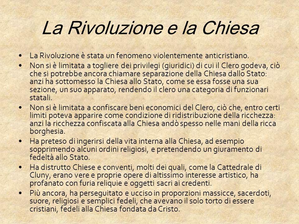 La Rivoluzione e la Chiesa La Rivoluzione è stata un fenomeno violentemente anticristiano. Non si è limitata a togliere dei privilegi (giuridici) di c