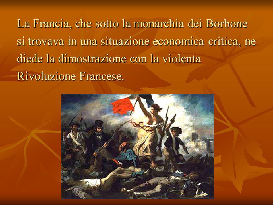 La Francia, che sotto la monarchia dei Borbone si trovava in una situazione economica critica, ne diede la dimostrazione con la violenta Rivoluzione F