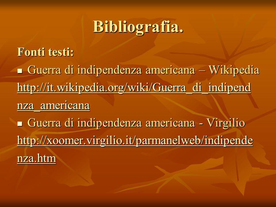 Bibliografia. Fonti testi: Guerra di indipendenza americana – Wikipedia Guerra di indipendenza americana – Wikipedia http://it.wikipedia.org/wiki/Guer