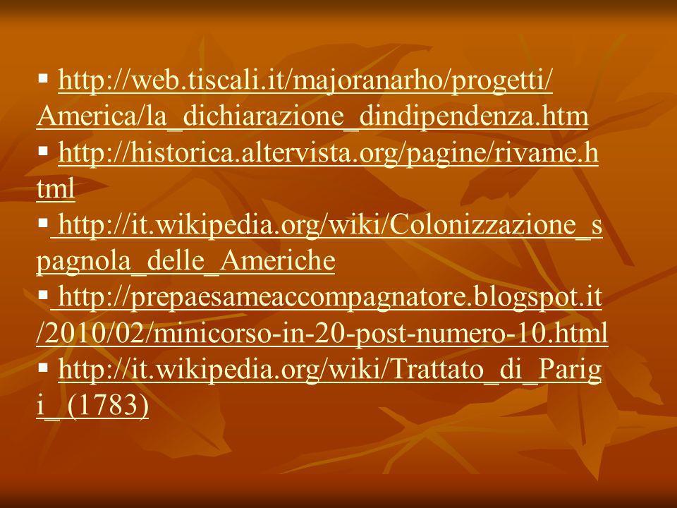 http://web.tiscali.it/majoranarho/progetti/ America/la_dichiarazione_dindipendenza.htm http://historica.altervista.org/pagine/rivame.h tmlhttp://histo