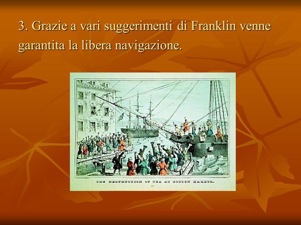 3. Grazie a vari suggerimenti di Franklin venne garantita la libera navigazione.