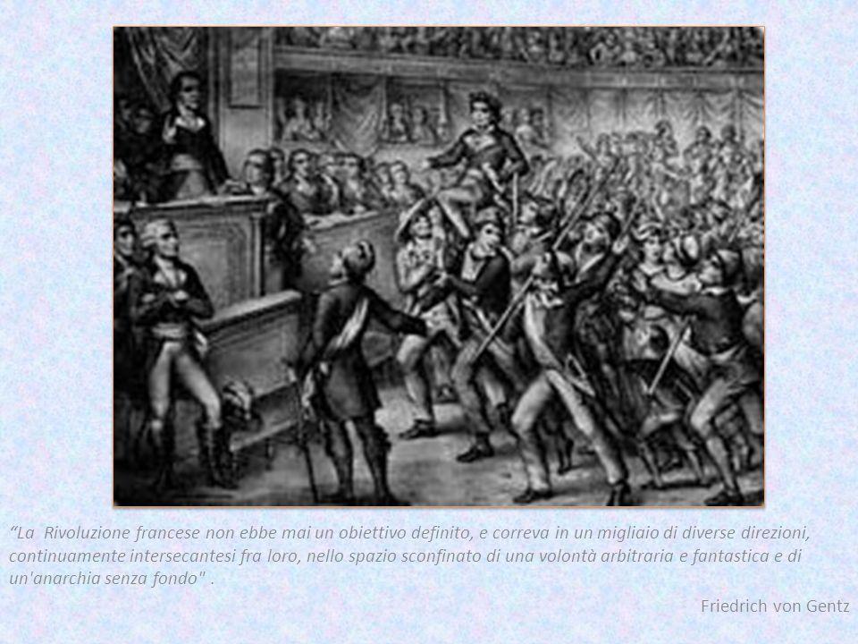 La Rivoluzione francese non ebbe mai un obiettivo definito, e correva in un migliaio di diverse direzioni, continuamente intersecantesi fra loro, nell