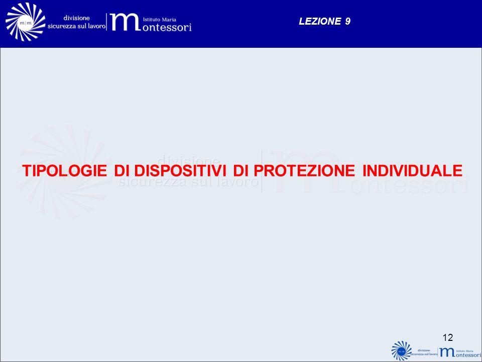 LEZIONE 9 TIPOLOGIE DI DISPOSITIVI DI PROTEZIONE INDIVIDUALE 12