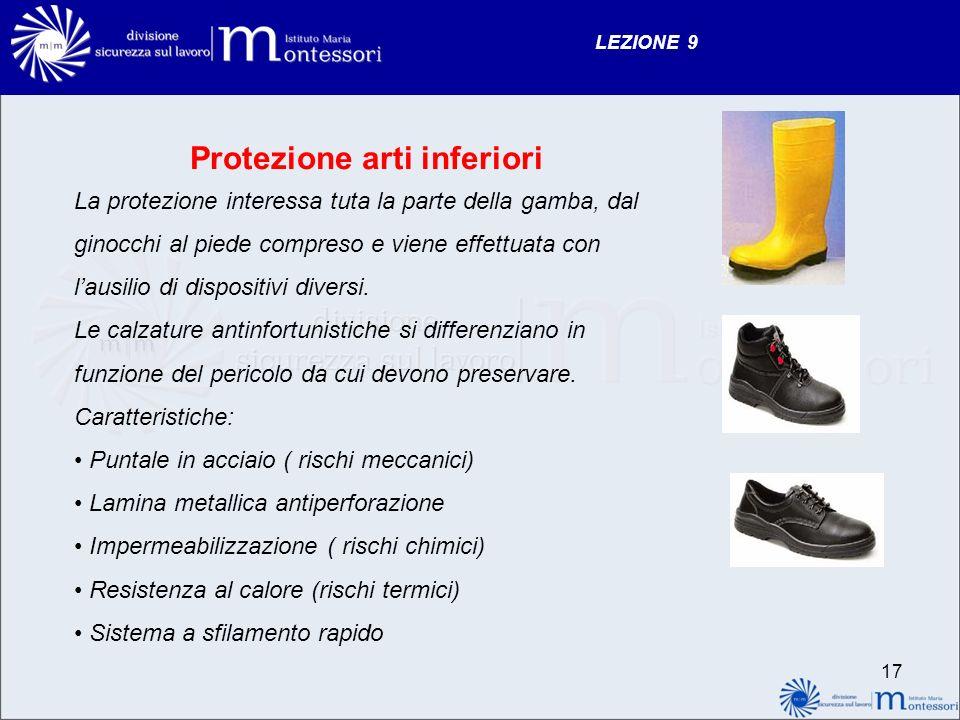 LEZIONE 9 Protezione arti inferiori La protezione interessa tuta la parte della gamba, dal ginocchi al piede compreso e viene effettuata con lausilio di dispositivi diversi.