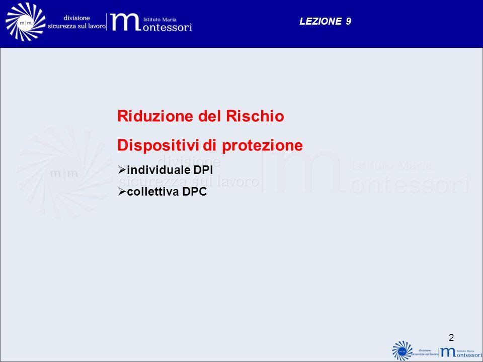 LEZIONE 9 Riduzione del Rischio Dispositivi di protezione individuale DPI collettiva DPC 2