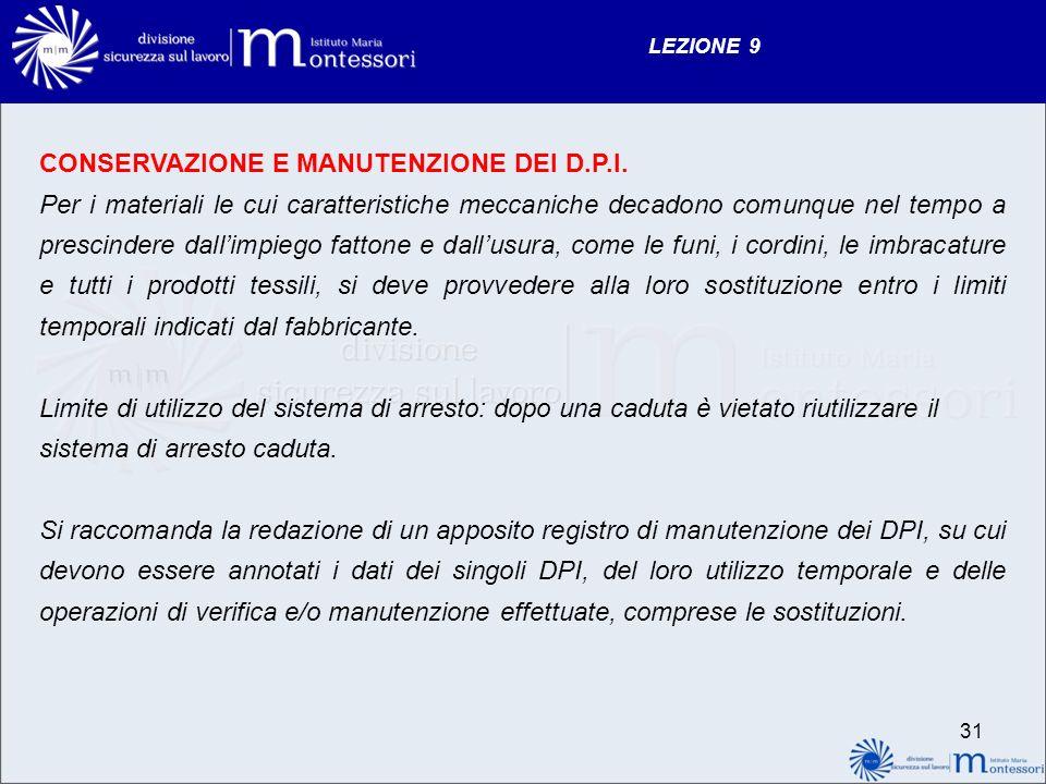 LEZIONE 9 CONSERVAZIONE E MANUTENZIONE DEI D.P.I. Per i materiali le cui caratteristiche meccaniche decadono comunque nel tempo a prescindere dallimpi