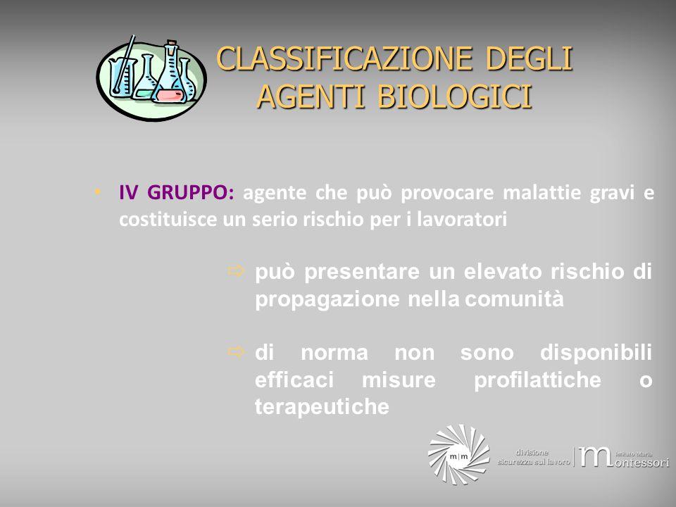 CLASSIFICAZIONE DEGLI AGENTI BIOLOGICI Nel caso in cui lagente biologico oggetto di classificazione non possa essere attribuito ad uno dei gruppi precitati, esso va classificato nel gruppo di rischio più elevato.