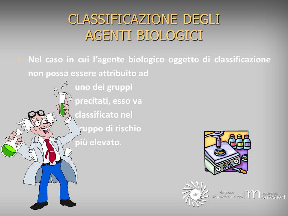 CLASSIFICAZIONE DEGLI AGENTI BIOLOGICI Nel caso in cui lagente biologico oggetto di classificazione non possa essere attribuito ad uno dei gruppi prec