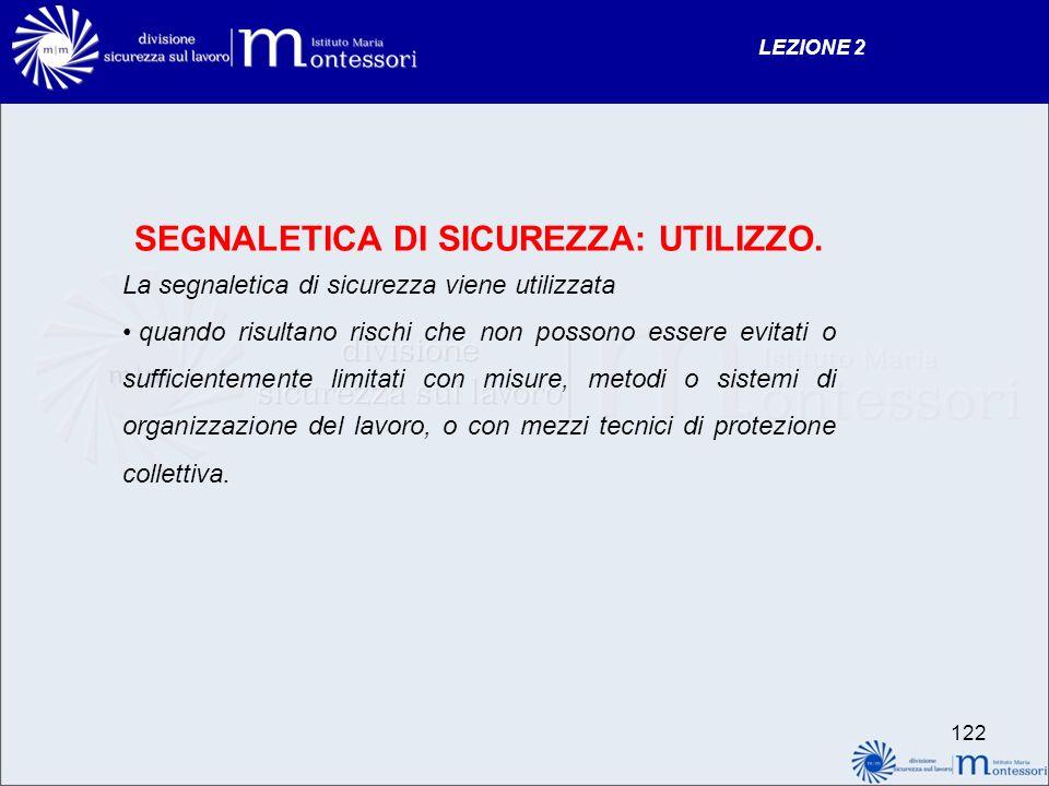 LEZIONE 2 122 SEGNALETICA DI SICUREZZA: UTILIZZO.